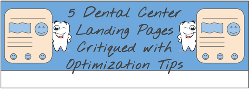 5 Dental Centre Landing Pages Critiqued with Optimization Tips