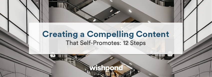 Creating a Compelling Content That Self-Promotes: 12 Steps