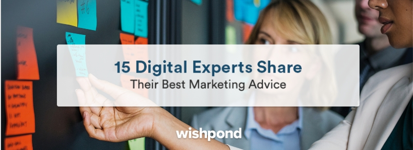 15 Digital Experts Share Their Best Marketing Advice