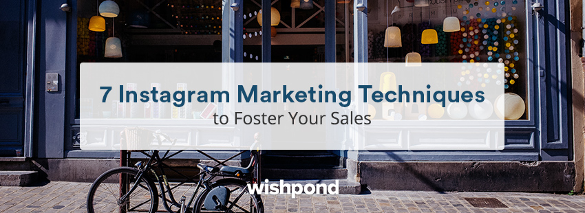 7 Instagram Marketing Techniques to Foster Your Sales