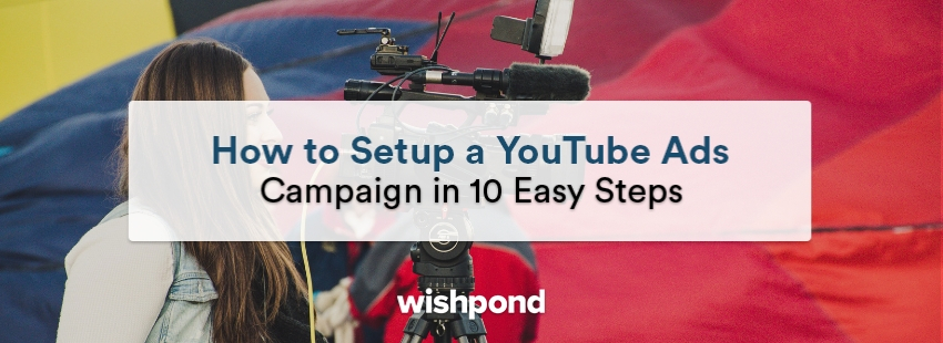 How to Setup a YouTube Ads Campaign in 10 Easy Steps