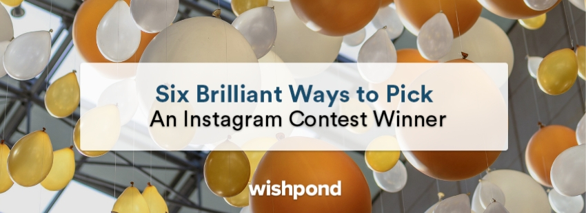 Six Brilliant Ways to Pick An Instagram Contest Winner