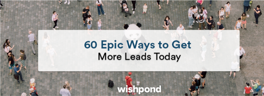 60 Epic Ways to Get More Leads Today