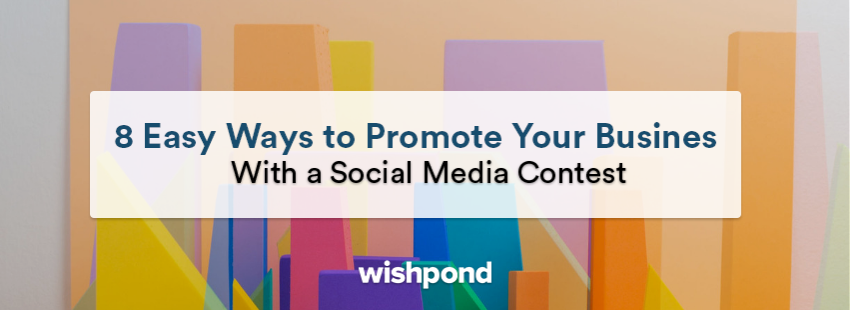 8 Easy Ways to Promote Your Business With a Social Media Contest