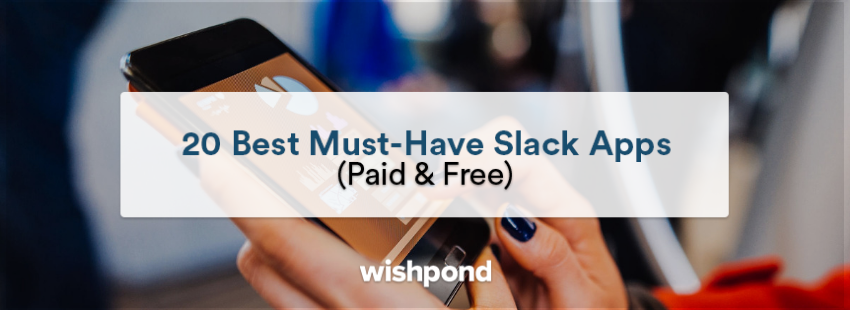 20 Best Must-Have Slack Apps (Paid & Free)