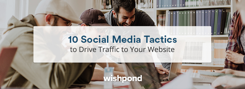 10 Social Media Tactics to Drive Traffic to Your Website
