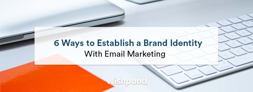 6 Ways to Establish a Brand Identity with Email Marketing