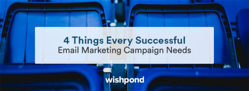 4 Things Every Successful Email Marketing Campaign Needs