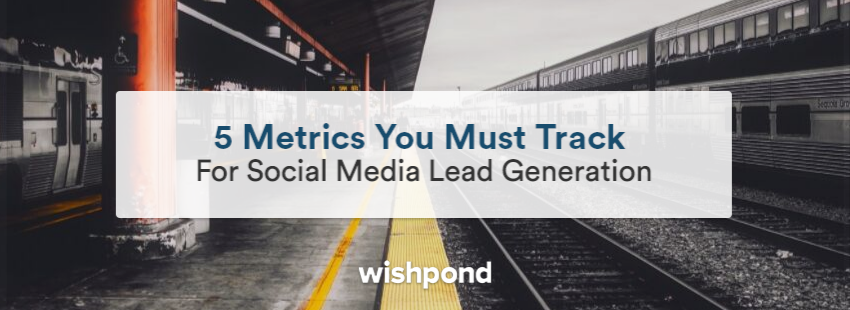 5 Metrics You Must Track For Social Media Lead Generation