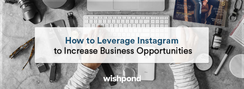 How to Leverage Instagram to Increase Business Opportunities