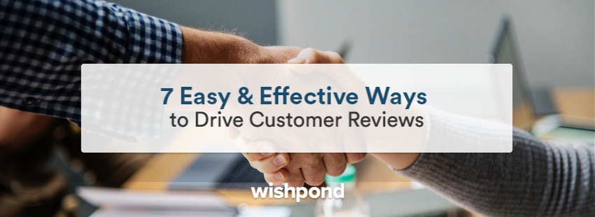 7 Easy & Effective Ways to Drive Customer Reviews