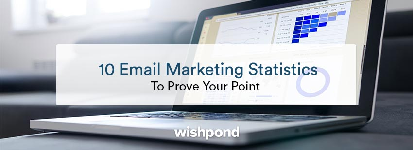 10 Email Marketing Stats To Prove Your Point