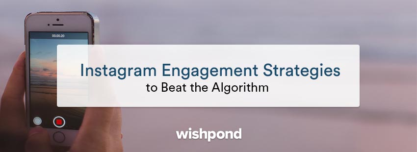 Instagram Engagement Strategies to Beat the Algorithm