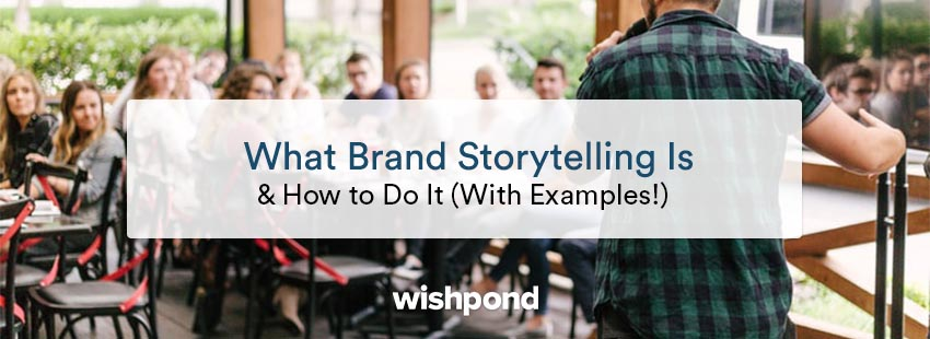 What Brand Storytelling Is & How To Do It (With Examples!)