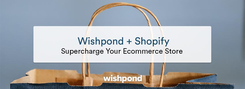 Wishpond + Shopify: Supercharge Your Ecommerce Store