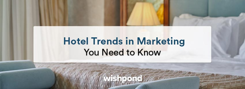 Hotel Trends in Marketing You Need To Know