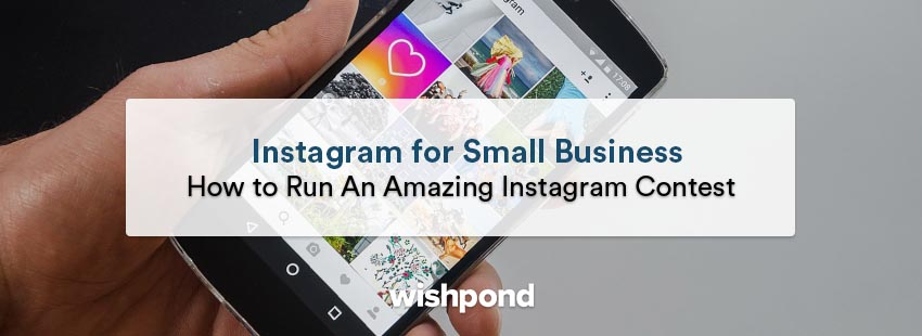 Instagram for Small Business: 9 Steps to Run an Amazing Instagram Contest