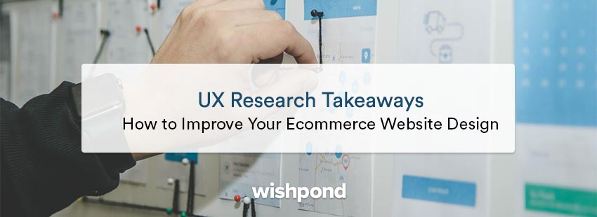 UX Research Takeaways: 10 Ways to Improve Your Ecommerce Website Design