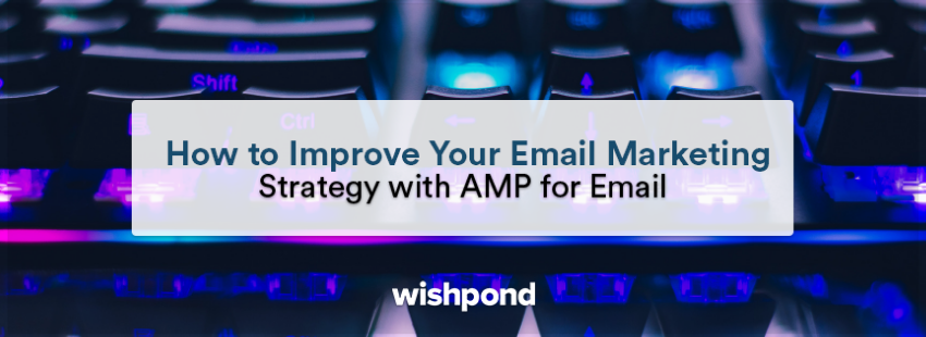 How to Improve Your Email Marketing Strategy with AMP for Email