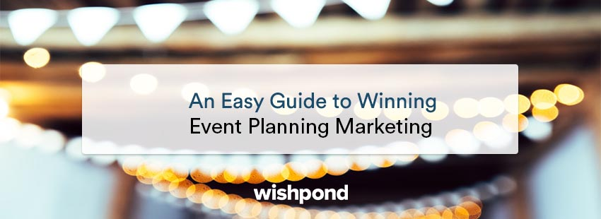 An Easy Guide to Winning Event Planning Marketing