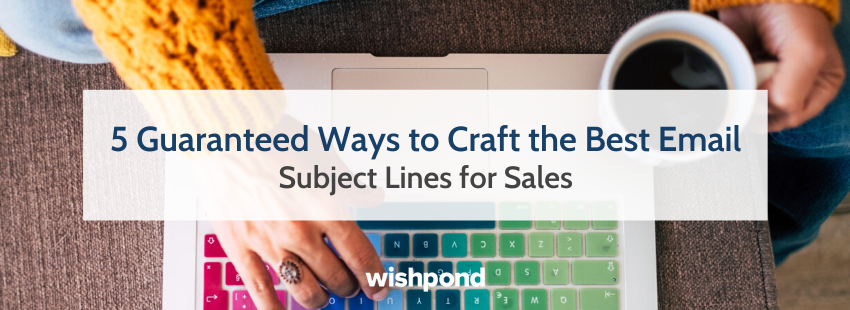 5 Guaranteed Ways to Craft the Best Email Subject Lines for Sales