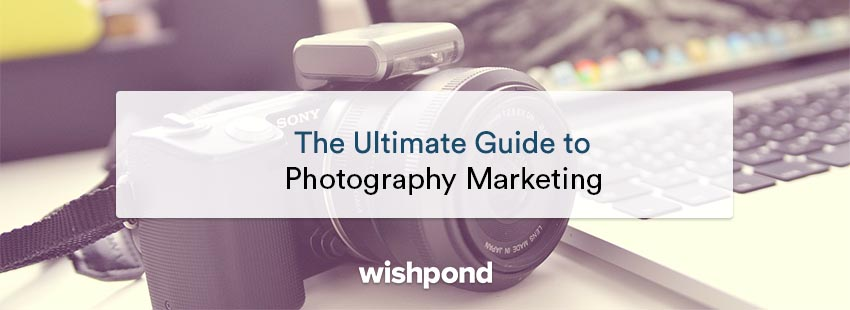 The Ultimate Guide to Photography Marketing: What You Need To Know