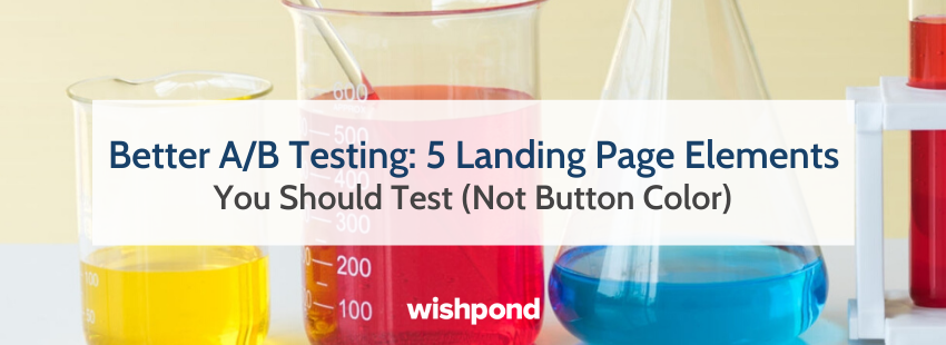Better A/B Testing: 5 Landing Page Elements You Should Test (Not Button Color)