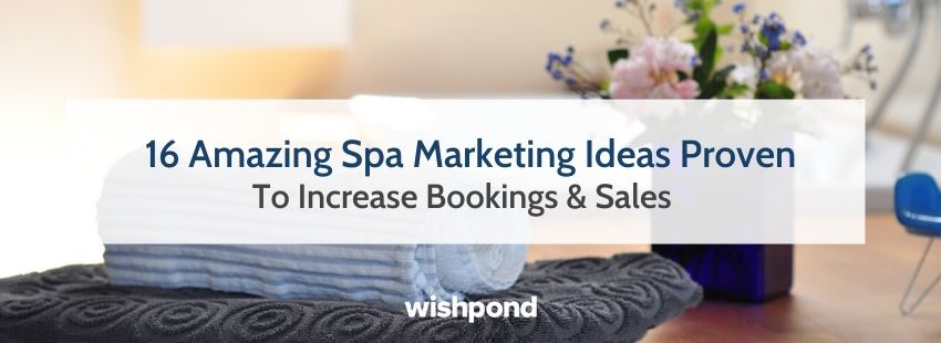 16 Amazing Spa Marketing Ideas Proven To Increase Bookings & Sales