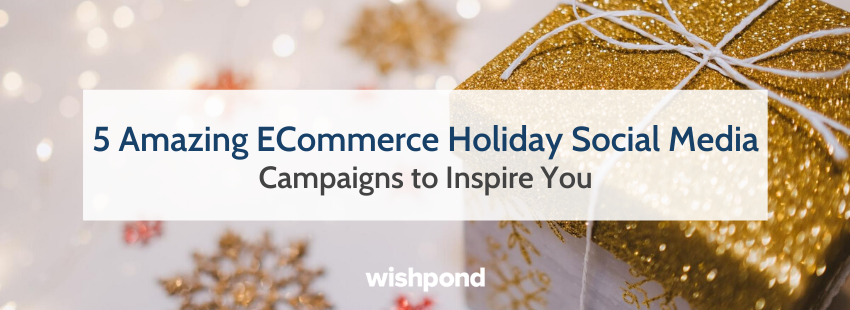 5 Amazing ECommerce Holiday Social Media Campaigns to Inspire You