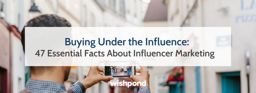 Buying Under the Influence: 47 Essential Facts About Influencer Marketing (Infographic)