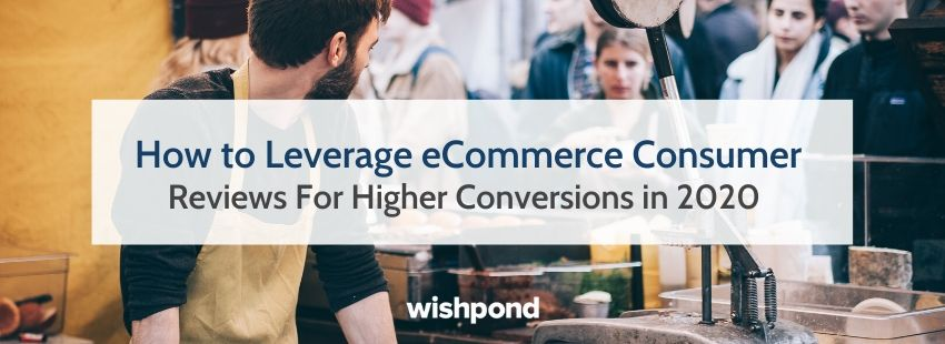 How to Leverage eCommerce Consumer Reviews For Higher Conversions