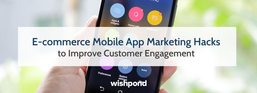 E-commerce Mobile App Marketing Hacks to Improve Customer Engagement