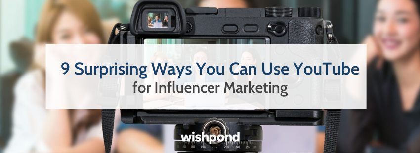 9 Surprising Ways You Can Use YouTube for Influencer Marketing