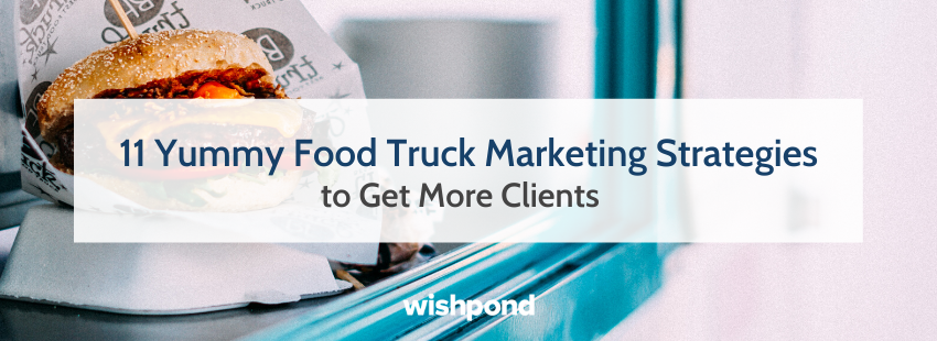 11 Yummy Food Truck Marketing Strategies to Get More Clients