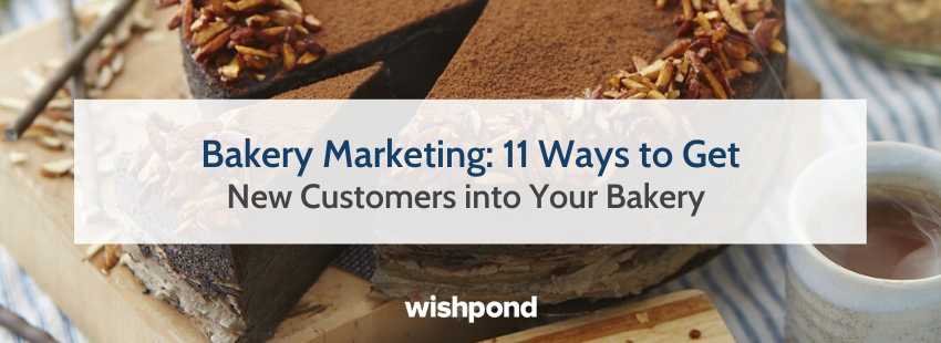 Bakery Marketing: 11 Ways to Get New Customers into Your Bakery