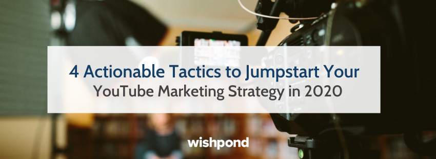 4 Actionable Tactics to Jumpstart Your YouTube Marketing Strategy in 2020