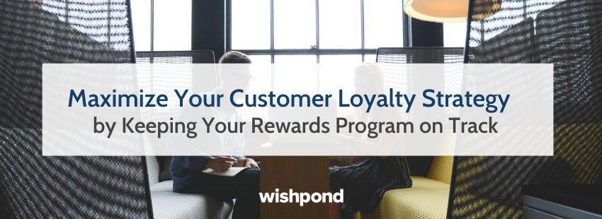 Maximize Your Customer Loyalty Strategy by Keeping Your Rewards Program on Track