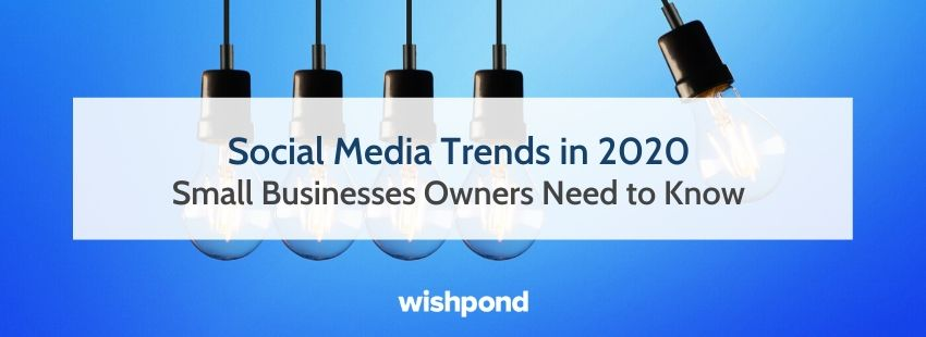 Social Media Trends in 2020 Small Businesses Owners Need to Know