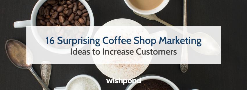 16 Surprising Coffee Shop Marketing Ideas to Increase Customers