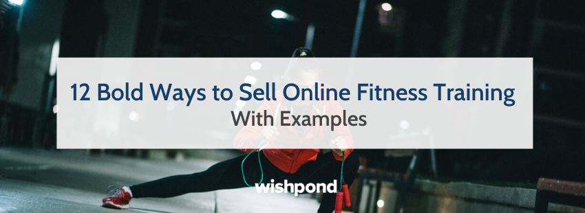 12 Bold Ways to Sell Online Fitness Training
