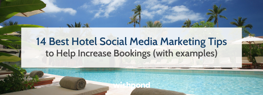 14 Best Hotel Social Media Marketing Tips to Help Increase Bookings (with examples)