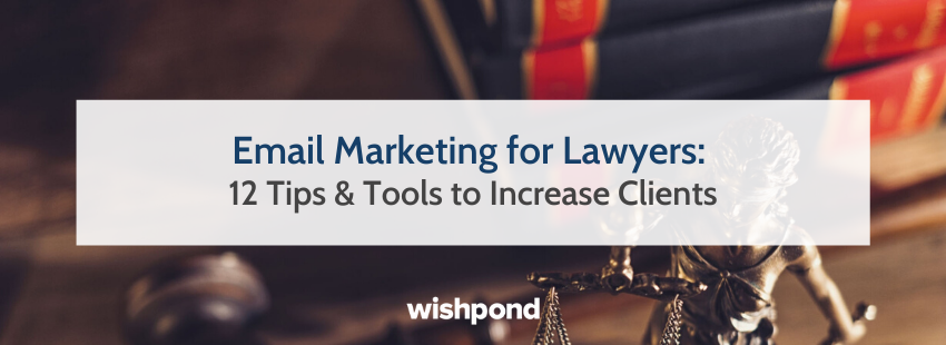 Email Marketing for Lawyers: 12 Tips & Tools to Increase Clients