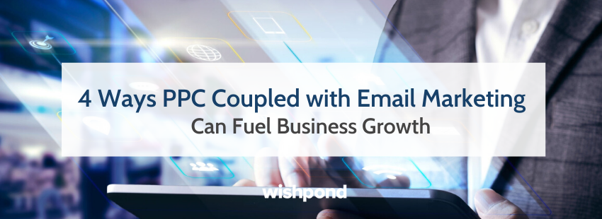 4 Ways PPC Coupled with Email Marketing Can Fuel Business Growth