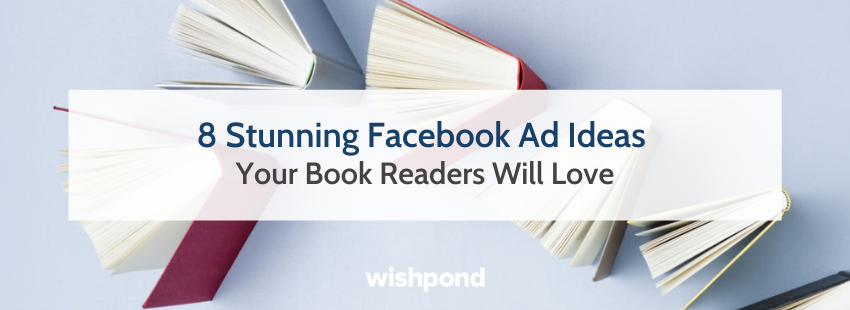 8 Stunning Facebook Ad Ideas Your Book Readers Will Love