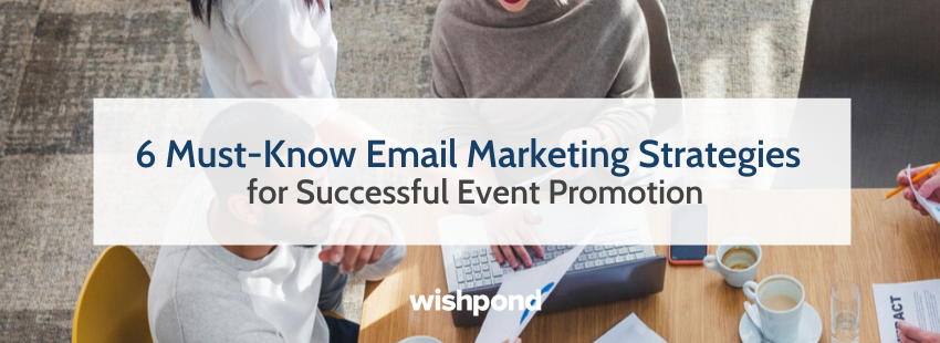 6 Must-Know Email Marketing Strategies for Successful Event Promotion