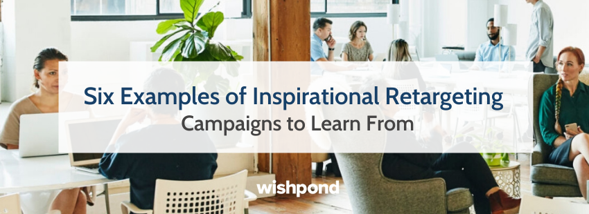 Six Examples of Inspirational Retargeting Campaigns to Learn From