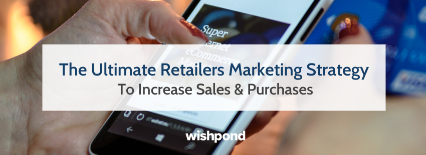 The Ultimate Retailers Marketing Strategy To Increase Sales & Purchases