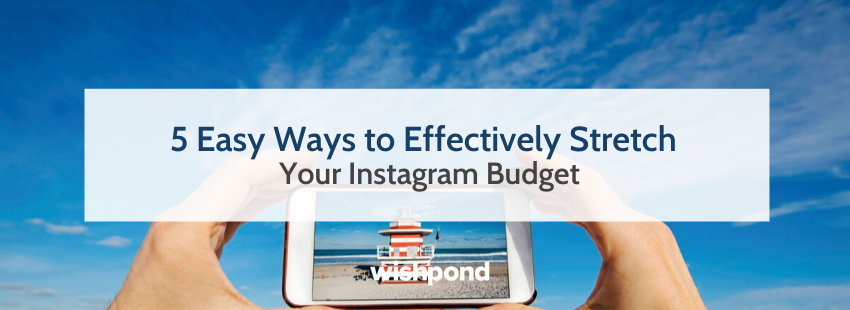 5 Easy Ways to Effectively Stretch Your Instagram Budget