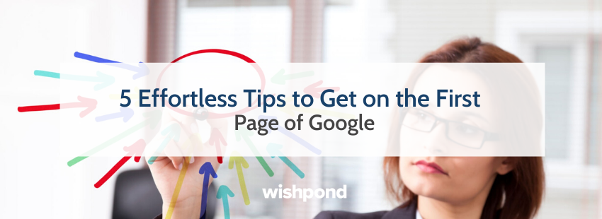 5 Effortless Tips to Get on the First Page of Google