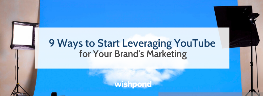 9 Ways to Start Leveraging YouTube for Your Brand's Marketing